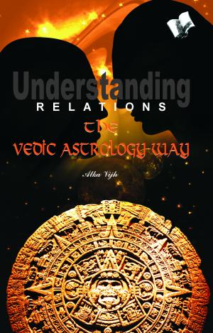 UNDERSTANDING RELATIONS - THE VEDIC ASTROLOGY WAY - Read on ipad, iphone, smart phone and tablets.