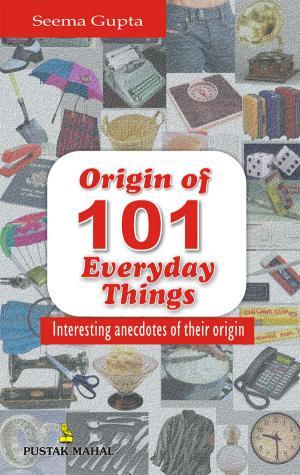 101 Stories Behind The Origin Of Everyday Things