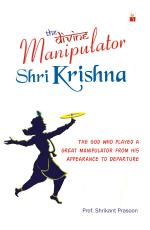 THE DIVINE MANIPULATOR SHRI KRISHNA
