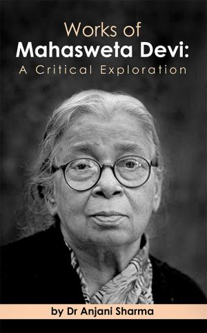 Works of Mahasweta Devi : A Critical Exploration