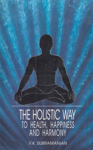 The Holistic way to Health , Happiness and Harmony