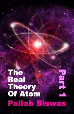 The Real Theory of Atom - Part 1