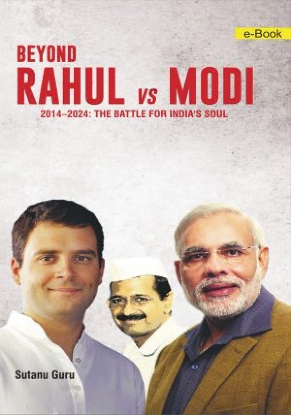 Beyond Rahul Vs Modi (2014-2024: THE BATTLE FOR INDIA'S SOUL)