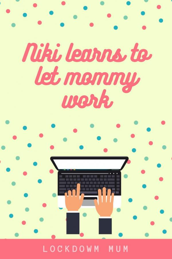 Niki learns to let mommy work