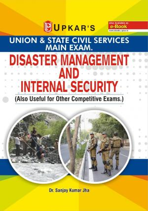 Union & State Civil Services Main Exam. Disaster Management And Internal Security (Also useful or Other Competitive Exams.) - Read on ipad, iphone, smart phone and tablets