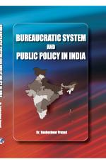 Bureaucratic System and Public Policy in India