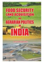 Food Security, Land Acquisition and Agrarian Politics in India