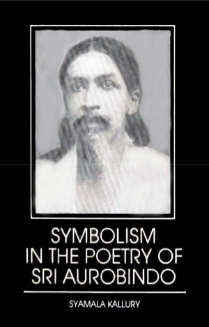 Symbolism in the Poetry of Sri Aurobindo - Read on ipad, iphone, smart phone and tablets