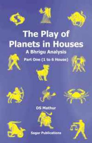 The Play of Planets in Houses: A Bhrigu Analysis Part one (1 to 6 House)  - Read on ipad, iphone, smart phone and tablets.