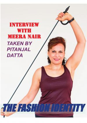 THE FASHION IDENTITY Interview With Meera Nair Taken By Pitanjal Datta
