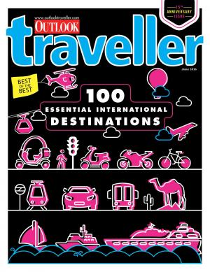 outlook Traveller 100 Essential International Destinations June 2016 special issue