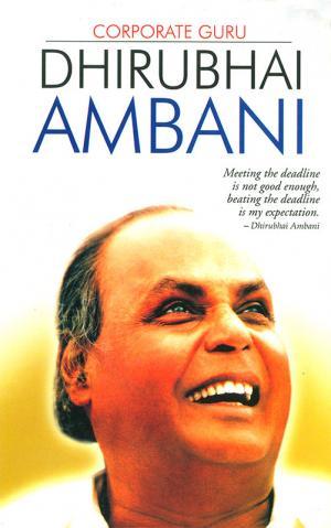 Corporate Guru: Dhirubhai Ambani - Read on ipad, iphone, smart phone and tablets.