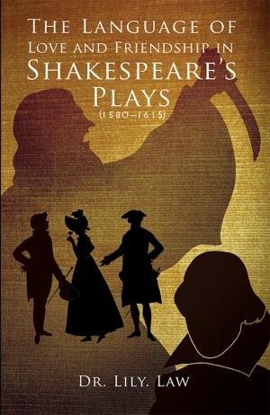 The Language of Love and Friendship in Shakespeare's Plays (1580-1615) - Read on ipad, iphone, smart phone and tablets.
