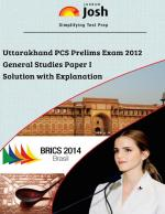 Uttarakhand PCS Prelims Exam 2012 : General Studies Paper I Solution with Explanation - Read on ipad, iphone, smart phone and tablets