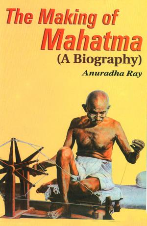 The Making of Mahatma : A Biography