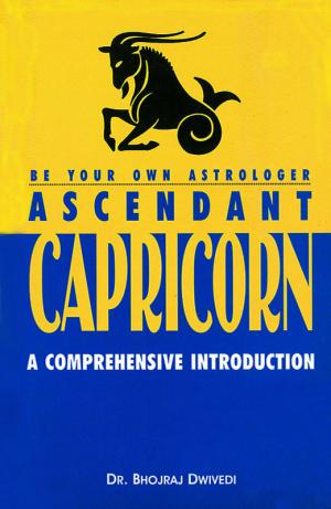 Be Your Own Astrologer: Ascendant Capricorn: A Comprehensive Introduction