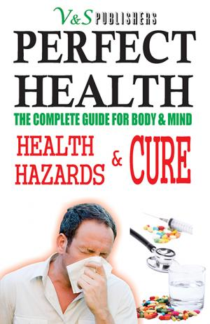 PERFECT HEALTH - HEALTH HAZARDS & CURE