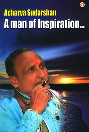 Acharya Sudarshan:A Man of Inspiration...