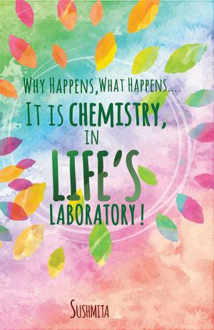 Why Happens, What Happens... It is Chemistry, in Life's Laboratory!