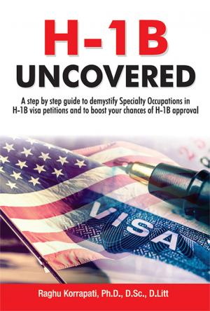 H-1B Uncovered: A Step by step guide to demystify Specialty Occupations in H-1B visa petitions and to boost your chances of H-1B approval