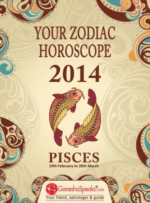 PISCES - YOUR ZODIAC HOROSCOPE 2014