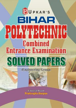 Bihar Polytechnic Combined Entrance Examination Solved Papers (Engineering Group)